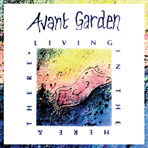 Avant Garden - Living In The Here & There