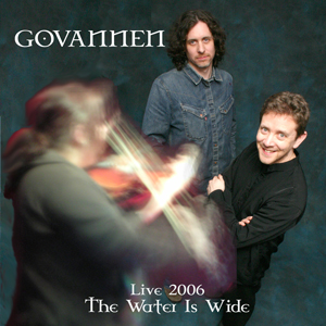 Govannen Live 2006 - The Water Is Wide