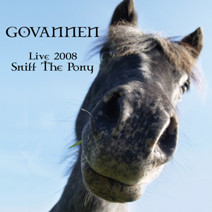 Govannen - Live 2008 - Sniff The Pony